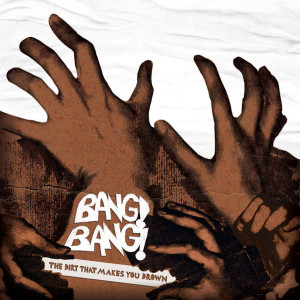 Bang-Bang_The-Dirt-That-Makes-You-Drown